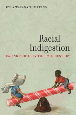 Racial Indigestion: Eating Bodies in the 19th Century 9780814770030