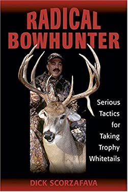 Radical Bowhunter: Serious Tactics for Taking Trophy Whitetails 9780811733076