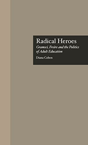 Radical Heroes: Gramsci, Freire and the Poitics of Adult Education 9780815318989