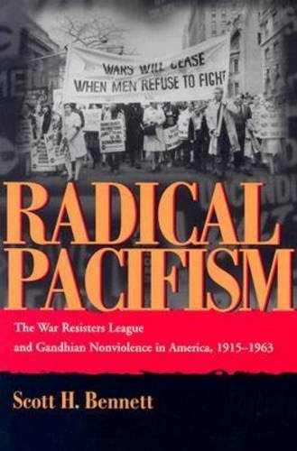 Radical Pacifism: The War Resisters League and Gandhian Nonviolence in America, 1915-1963 9780815630289