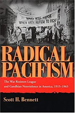 Radical Pacifism: The War Resisters League and Gandhian Nonviolence in America, 1915-1963