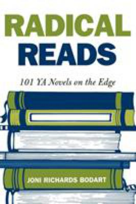 Radical Reads: 101 YA Novels on the Edge 9780810842878