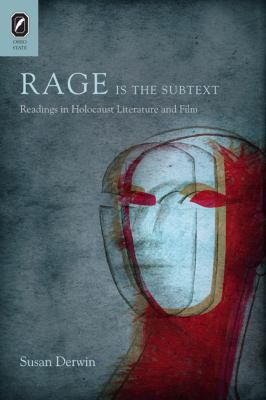 Rage Is the Subtext: Readings in Holocaust Literature and Film 9780814211847