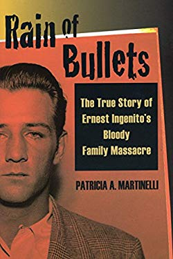 Rain of Bullets: The True Story of Ernest Ingenito's Bloody Family Massacre 9780811736305