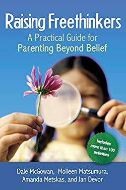 Raising Freethinkers: A Practical Guide for Parenting Beyond Belief 9780814410967