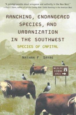 Ranching, Endangered Species, and Urbanization in the Southwest: Species of Capital 9780816525522