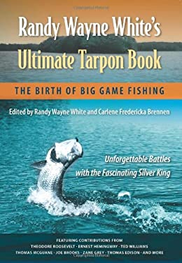 Randy Wayne White's Ultimate Tarpon Book: The Birth of Big Game Fishing 9780813044347