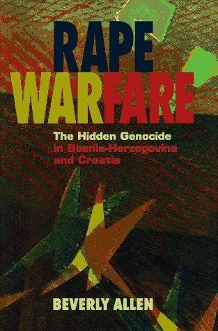 Rape Warfare: The Hidden Genocide in Bosnia-Herzegovina and Croatia 9780816628186