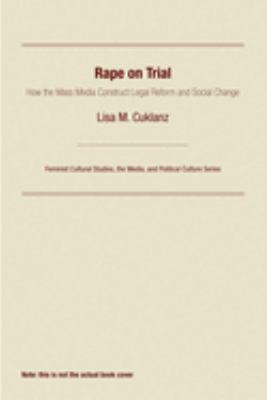 Rape on Trial: How the Mass Media Construct Legal Reform and Social Change 9780812215595
