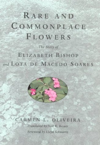 Rare and Commonplace Flowers: The Story of Elizabeth Bishop and Lota de Macedo Soares 9780813533599