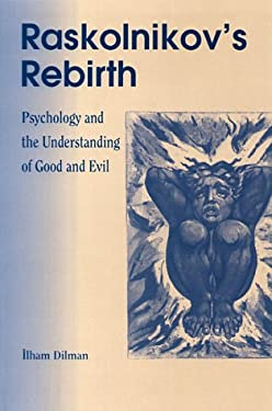 Raskolinkov's Rebirth: Psychology and the Understanding of Good and Evil 9780812694161