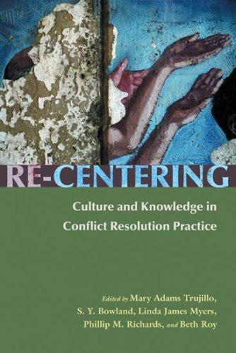 Re-Centering: Culture and Knowledge in Conflict Resolution Practice 9780815631620