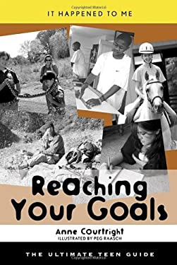 Reaching Your Goals: The Ultimate Teen Guide 9780810855724