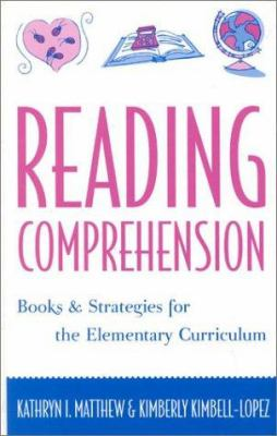 Reading Comprehension: Books and Strategies for the Elementary Curriculum 9780810847521