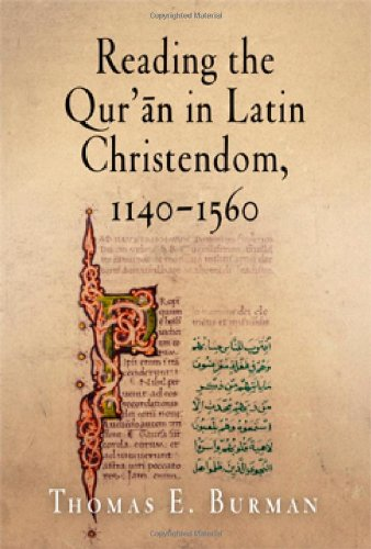 Reading the Qur'an in Latin Christendom, 1140-1560 9780812220629