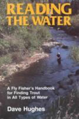 Reading the Water: A Fly Fisher's Handbook for Finding Trout in All Types of Water 9780811722636