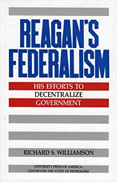 Reagan's Federalism: His Efforts to Decentralize Government 9780819175342