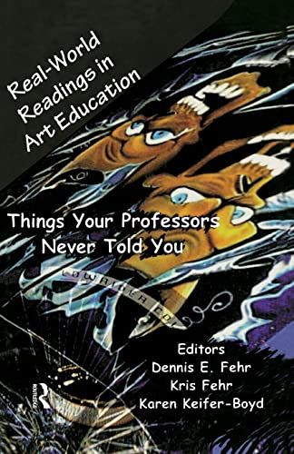 Real-World Readings in Art Education: Things Your Professor Never Told You 9780815335412