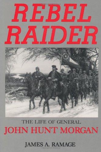 Rebel Raider : The Life of General John Hunt Morgan