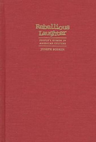 Rebellious Laughter: People's Humor in American Culture 9780815627470