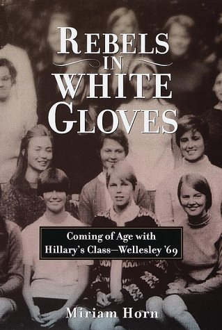 Rebels in White Gloves: Coming of Age with the Wellesley Class of '69 9780812925012