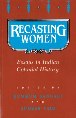 Recasting Women: Essays in Indian Colonial History 9780813515809