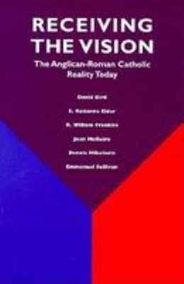 Receiving the Vision: The Anglican-Roman Catholic Reality Today: A Study 9780814621738