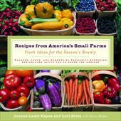 Recipes from America's Small Farms: Fresh Ideas for the Season's Bounty
