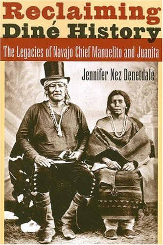Reclaiming Dine History: The Legacies of Navajo Chief Manuelito and Juanita 9780816526604