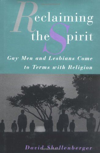 Reclaiming the Spirit: Gay Men and Lesbians Come to Terms with Their Religion 9780813524887