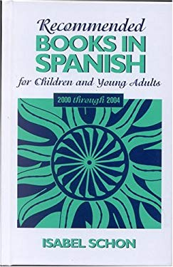 Recommended Books in Spanish for Children and Young Adults: 2000 Through 2004 9780810851962