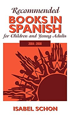 Recommended Books in Spanish for Children and Young Adults: 2004-2008 9780810863866