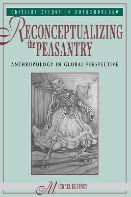 Reconceptualizing the Peasantry: Anthropology in Global Perspective 9780813309880