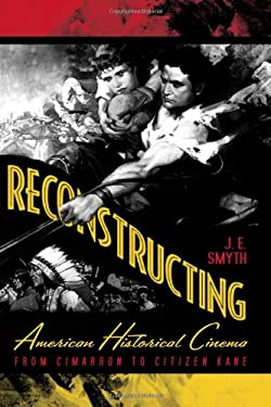 Reconstructing American Historical Cinema: From Cimarron to Citizen Kane 9780813124063