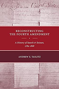 Reconstructing the Fourth Amendment: A History of Search and Seizure, 1789-1868 9780814782637
