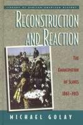 Reconstruction and Reaction: The Emancipation of Slaves, 1861-1913 9780816033188
