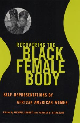 Recovering the Black Female Body: Self-Representation by African American Women 9780813528397
