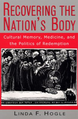 Recovering the Nation's Body: Cultural Memory, Medicine, and the Politics of Redemption 9780813526454