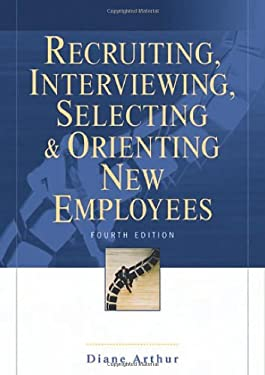 Recruiting, Interviewing, Selecting & Orienting New Employees 9780814408612