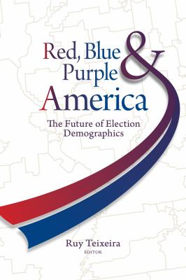 Red, Blue, & Purple America: The Future of Election Demographics 9780815783169