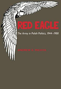 Red Eagle: The Army in Polish Politics, 1944-1988 9780817988616