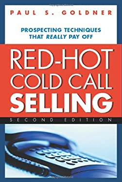 Red-Hot Cold Call Selling: Prospecting Techniques That Really Pay Off 9780814473481