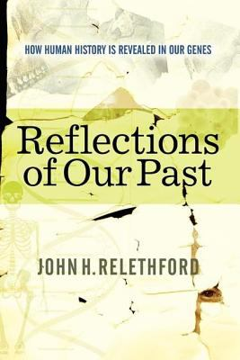 Reflections of Our Past: How Human History Is Revealed in Our Genes 9780813342597