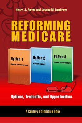 Reforming Medicare: Options, Tradeoffs, and Opportunities 9780815701248