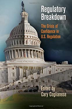 Regulatory Breakdown: The Crisis of Confidence in U.S. Regulation 9780812244601