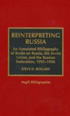 Reinterpreting Russia: An Annotated Bibliography of Books on Russia, the Soviet Union, and the Russian Federation, 1991-1996 9780810832985