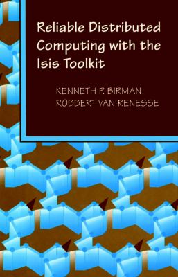 Reliable Distributed Computing with the Isis Toolkit 9780818653421