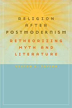 Religion After Postmodernism Religion After Postmodernism: Retheorizing Myth and Literature Retheorizing Myth and Literature 9780813927626