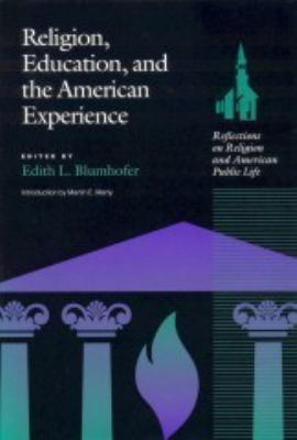 Religion, Education and the American Experience: Reflections on Religion and the American Public Life 9780817311469