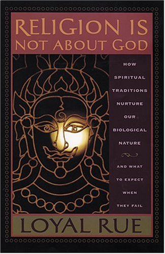 Religion Is Not about God: How Spiritual Traditions Nurture Our Biological Nature and What to Expect When They Fail 9780813535111
